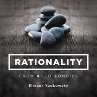 Rationality: From AI to Zombies podcast