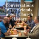 Conversations with Friends about Church History