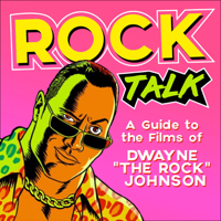 Rock Talk: A Guide to the Films of Dwayne Johnson podcast