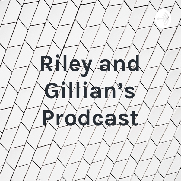 Riley and Gillian's Prodcast