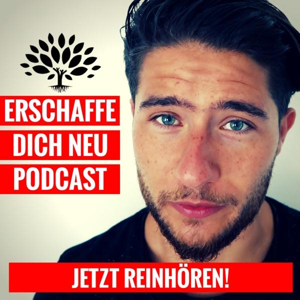 Erschaffe dich neu - Der Podcast für Persönlichkeitsentwicklung und Motivation