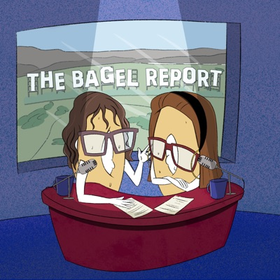 The Bagel Report:Erin Ben-Moche and Esther D. Kustanowitz