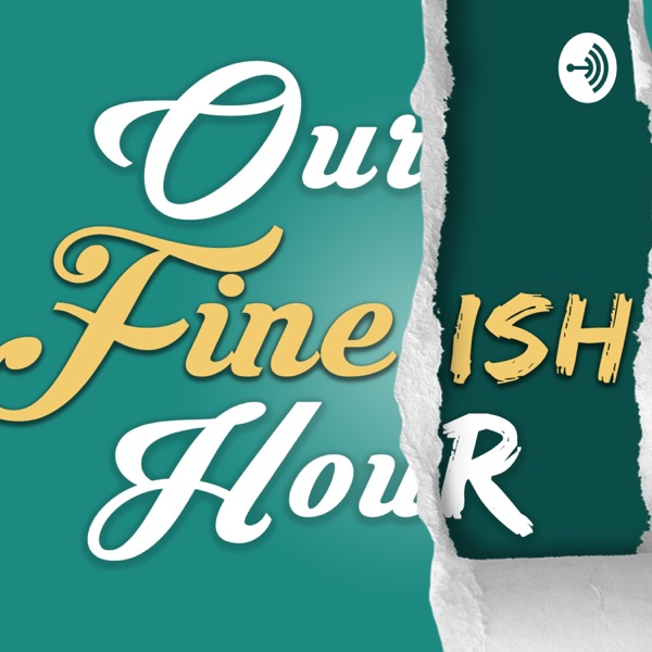 Our FineIsh Hour