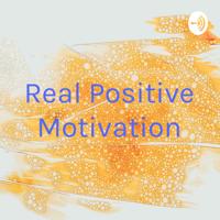 Real Positive Motivation podcast