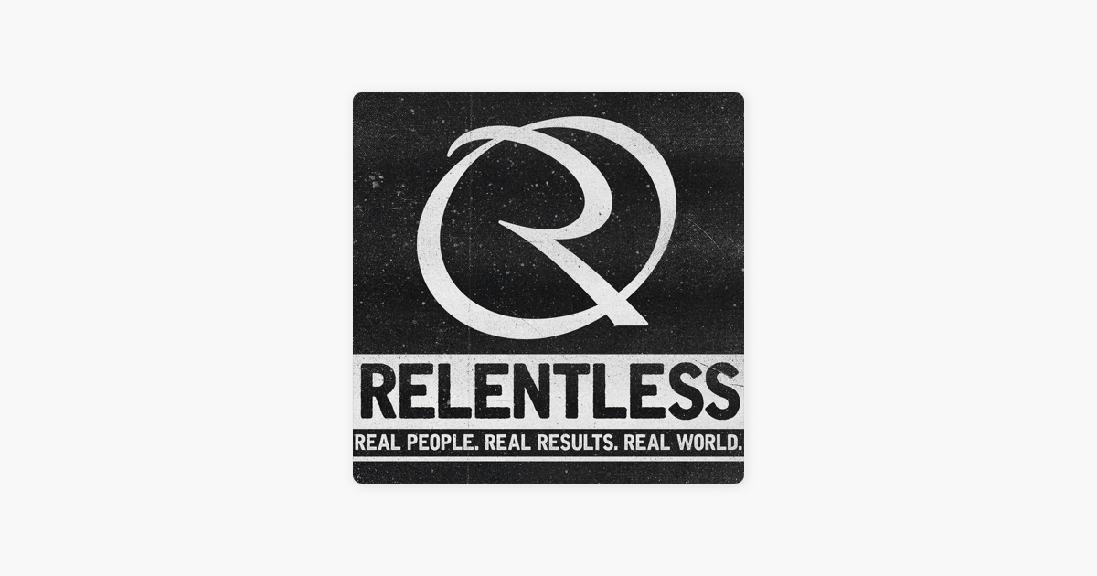 8eba6e5856b  Relentless: Real People, Real Results, Real World on Apple Podcasts