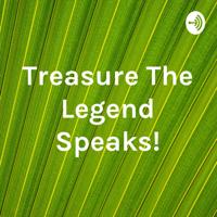 Treasure The Legend Speaks! podcast