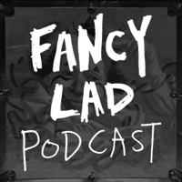 Fancy Lad Podcast podcast