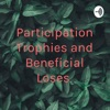 Participation Trophies and Beneficial Loses  artwork