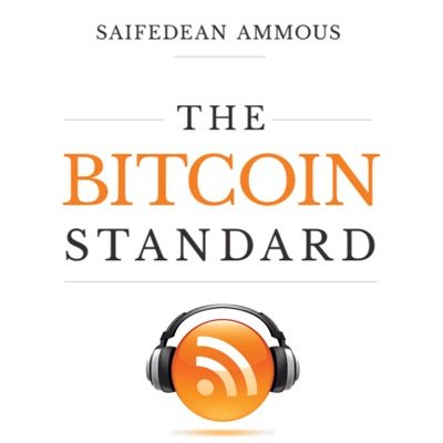 The Bitcoin Standard Podcast:Saifedean Ammous