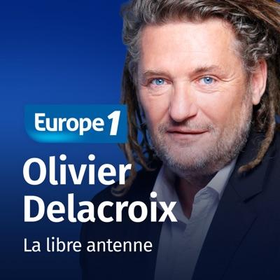 La libre antenne - Olivier Delacroix:Europe 1