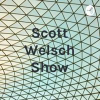 Scott Welsch Show podcast