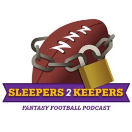 Sleepers 2 Keepers's Podcast- Fantasy Football Podcast: (Ep 55