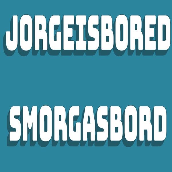 JorgeIsBored Smorgasbord