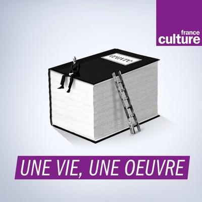 Une vie, une oeuvre:France Culture