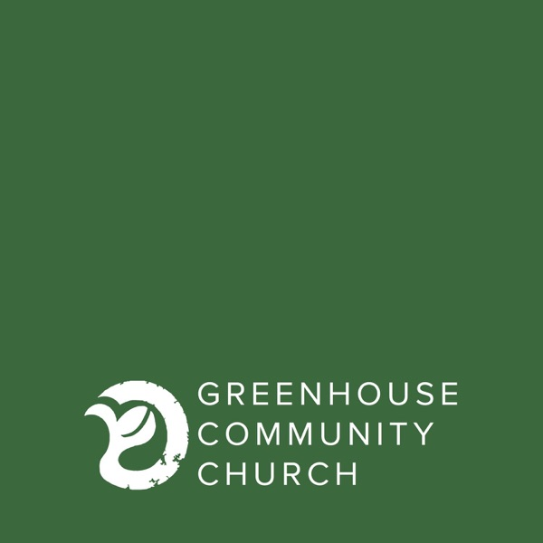 Greenhouse Community Church - Message Audio