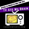 TV Ate My Brain - The Official TV Podcast of Core Temp Arts artwork