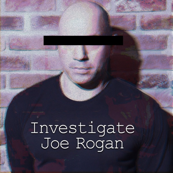Investigate Joe Rogan