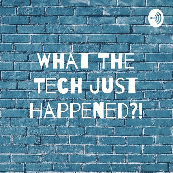 What The Tech Just Happened?!