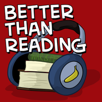 Better Than Reading podcast
