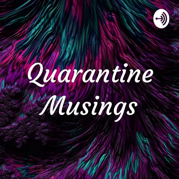 Quarantine Musings
