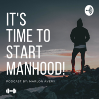 It's Time To Start Manhood podcast