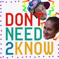 Don't Need To Know Podcast podcast