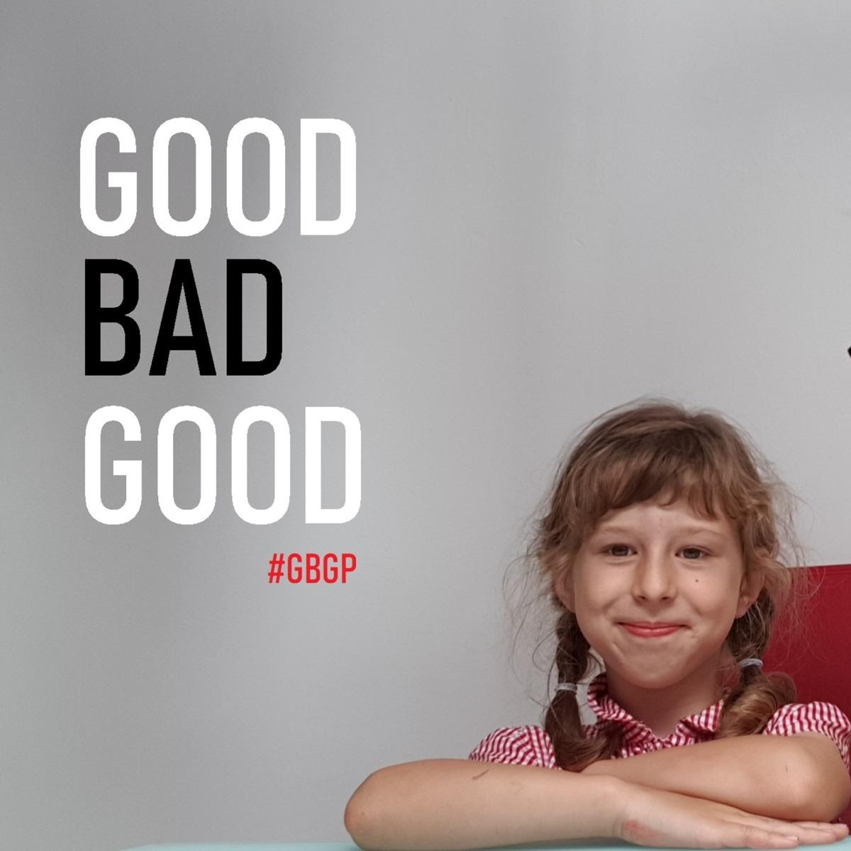 GOOD BAD GOOD