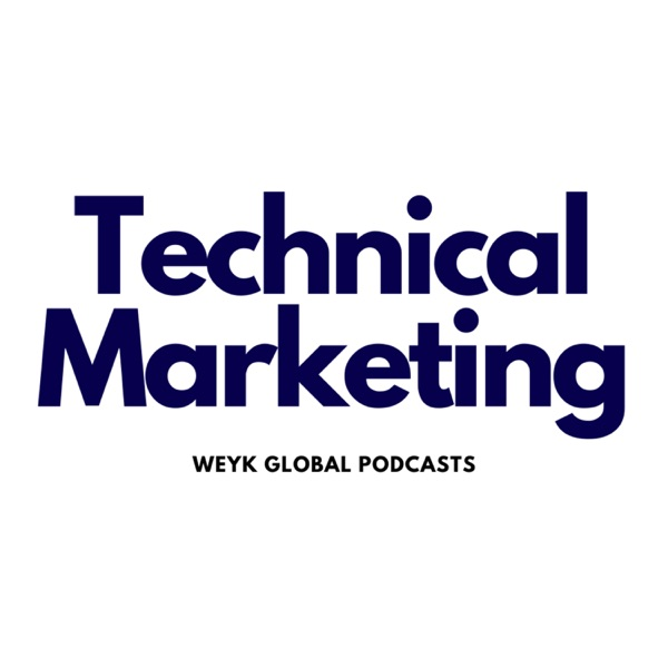 Technical Marketing ● Weyk Global Podcast Network