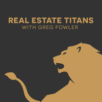Real Estate Titans with Greg Fowler