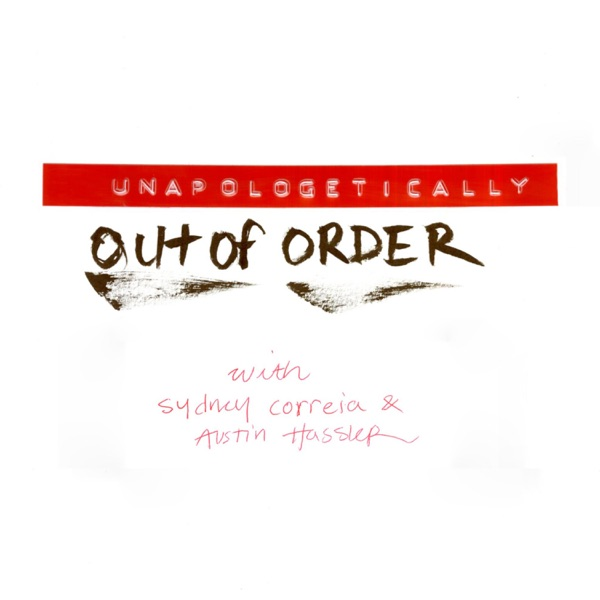 Unapologetically Out of Order