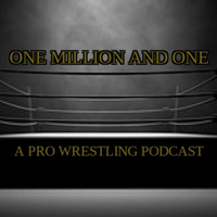 One Million and One: A Pro Wrestling Podcast podcast