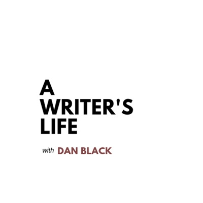 A Writer's Life: A Podcast About Writing Books and Music:Dan Black