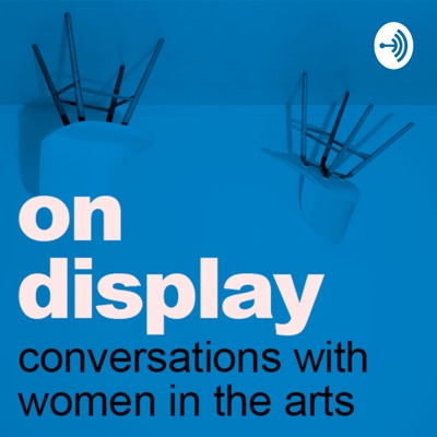 On Display by Raw and Radical - Conversations with extraordinary women in the arts