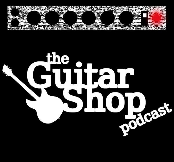The Guitar Shop Podcast