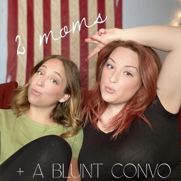 2 Moms + A Blunt Convo