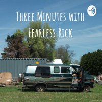 Three Minutes with Fearless Rick podcast