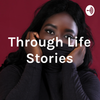 Through Life Stories podcast