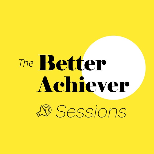 The Better Achiever Sessions