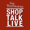 Shop Talk Live - Fine Woodworking artwork