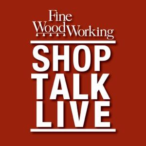Shop Talk Live - Fine Woodworking