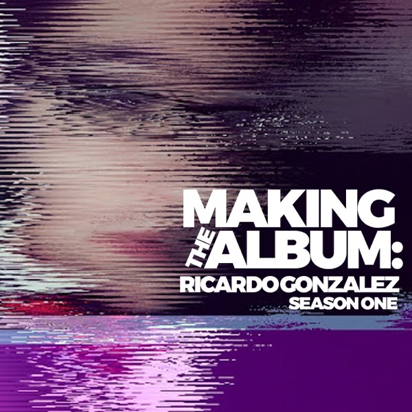 Making The Album: Ricardo Gonzalez