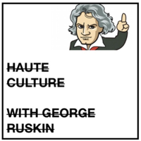 Haute Culture with George Ruskin podcast