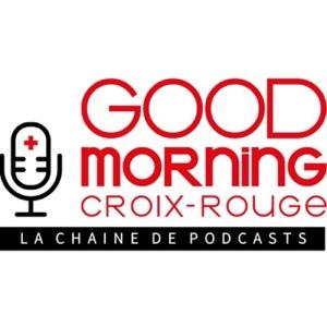 Good Morning Croix-Rouge, la chaîne de podcasts