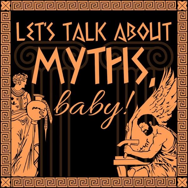 Let's Talk About Myths, Baby! A Greek & Roman Mythology Podcast image