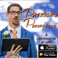 Patrick's Perspective: A Conversation on Life podcast