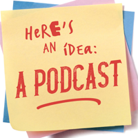 Here's an Idea: A Podcast podcast