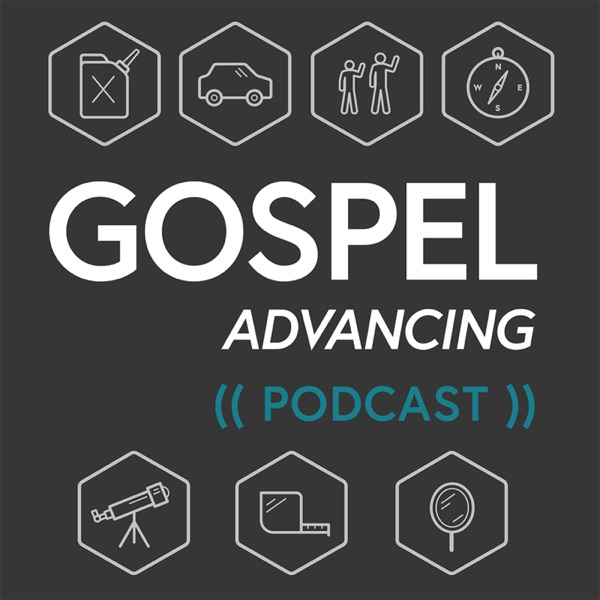 Gospel Advancing Ministry Podcast