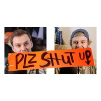 plz shut up podcast