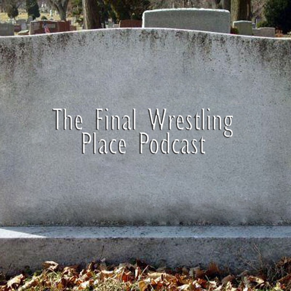 Final Wrestling Place: The Last Stop To Wrestling Eternity
