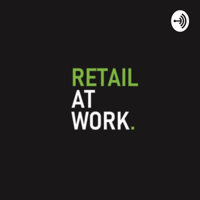 RETAIL AT WORK podcast